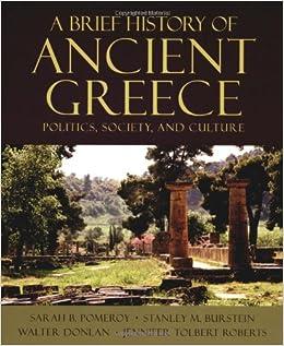 the brief history of the greek society A brief history of ancient greece - politics, society and culture - sarah b pomeroy, stanley m burstein, walter donlan, jennifer tolbert roberts, 2004pdf.
