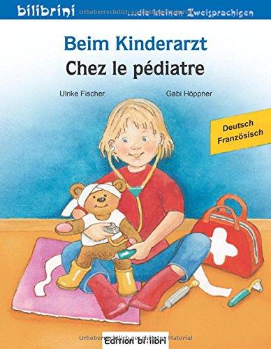 Beim Kinderarzt: Kinderbuch Deutsch-Französisch mit Wort-Bild-Leiste auf jeder Seite