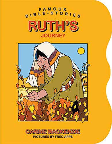FAMOUS BIBLE STORIES RUTHS JOURNEY (Famous Bible Stories (Board Books)) (Board Books Famous Bible Stories) MACKENZIE CARINE