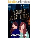 Eleanor às Sextas-feiras: (E Outras Histórias de Amor)