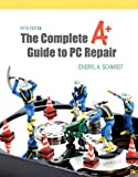 The Complete A+ Guide to PC Repair 9780132129541