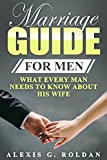 Marriage Guide for Men: What Every Man Needs To Know About His Wife (Marriage Guide Series Book 1)