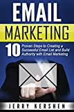Email Marketing: 10 Proven Steps to Creating a Successful Email List and Build Authority with Email Marketing (Email Marketing Success, Generate More Sales, Build a Massive List)