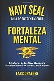 Navy SEAL Guía de Entrenamiento : Fortaleza Mental, Draeger, Lars, 0989822915
