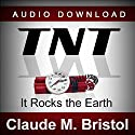TNT: It Rocks the Earth Audiobook by Claude M. Bristol Narrated by Jason McCoy