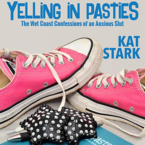 Pdf Self-Help Yelling in Pasties: The Wet Coast Confessions of an Anxious Slut