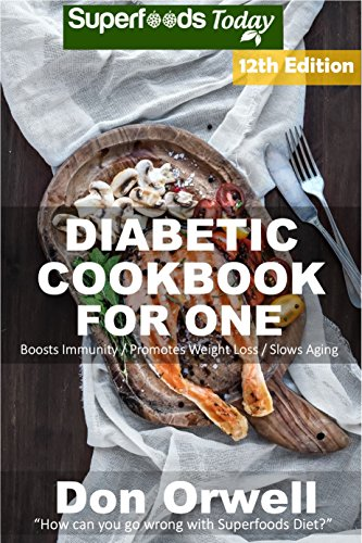 Diabetic Cookbook For One: Over 300 Diabetes Type-2 Quick & Easy Gluten Free Low Cholesterol Whole Foods Recipes full of Antioxidants & Phytochemicals (Diabetic Natural Weight Loss Transformation 5) (Nutrition 300 Book)