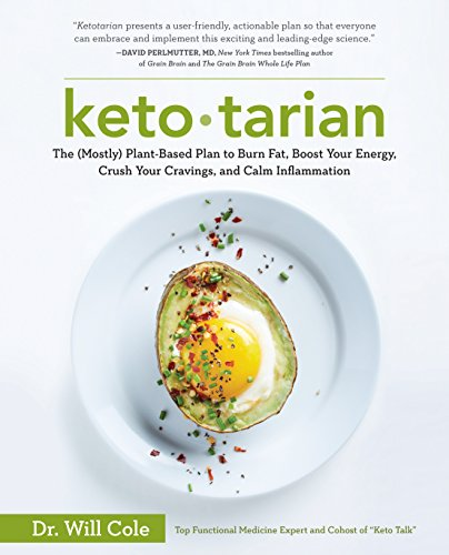 Ketotarian: The (Mostly) Plant-Based Plan to Burn Fat, Boost Your Energy, Crush Your Cravings, and Calm Inflammation by Will Cole
