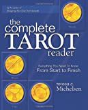 The Complete Tarot Reader: Everything You Need to Know from Start to Finish