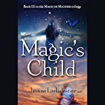 Magic's Child: Magic or Madness, Book 3 | Justine Larbalestier