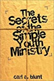 The Secrets of the Simple Youth Ministry, Carl A. Blunt, 1579213502