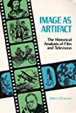 Image As Artifact : The Historical Analysis of Film and Television, O'Connor, John E., 0894643134