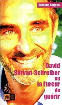 David Servan-Schreiber ou la Fureur de guérir par Roques