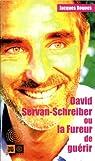 David Servan-Schreiber ou la Fureur de guérir par Jacques Roques