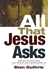 All That Jesus Asks: How His Questions Can Teach and Transform Us Paperback