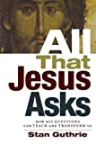 All That Jesus Asks, Stan Guthrie, 0801071542