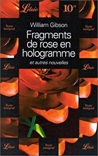 Fragments de rose en hologramme et autres nouvelles par William Gibson