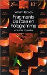 Fragments de rose en hologramme et autres nouvelles par Gibson