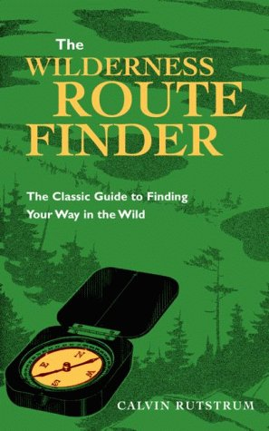 Wilderness Route Finder: The Classic Guide to Finding Your Way in the Wild