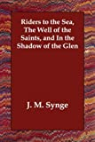 Riders to the Sea the Well of the Saints, J. M. Synge, 1406809039