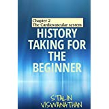 History taking for the beginner: Chapter 2 The cardiovascular system