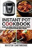 Instant Pot Cookbook: 101 Quick, All Natural Instant Pot Recipes Under 30 Minutes With The Electric Pressure Cooker Cookbook