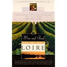 The Wine and Food Guide to the Loire, France's Royal River: Veuve Clicquot-Wine Book of the Year
