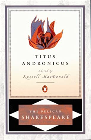 com titus andronicus the pelican shakespeare com titus andronicus the pelican shakespeare 9780140714913 william shakespeare russ mcdonald books