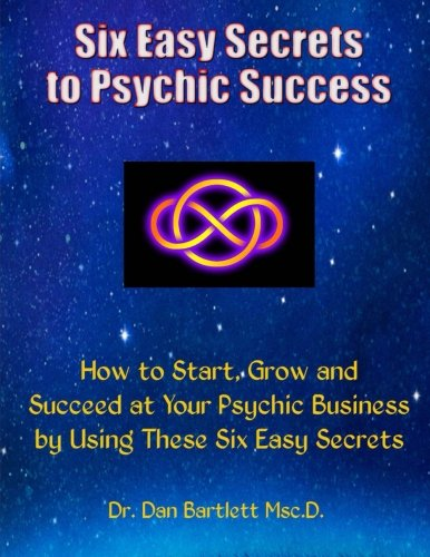 Six Easy Secrets to Psychic Success: How to Start, Grow and Succeed at Your Psychic Business By Applying These Six Easy Secrets pdf epub