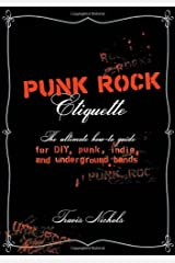 Punk Rock Etiquette: The Ultimate How-to Guide for DIY, Punk, Indie, and Underground Bands Paperback
