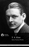 Delphi Poetical Works of T. S. Eliot (Illustrated) (Delphi Poets Series Book 45)