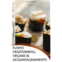 Sushis Végétariens, Vegans et Accompagnements: Recettes simples et faciles à faire soi-même ! (Série ZEN t. 1) (French Edition)