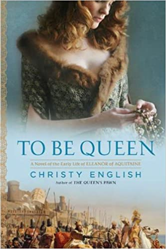 Book To Be Queen: A Novel of the Early Life of Eleanor of Aquitaine