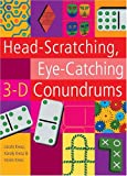 img - for Head-Scratching, Eye-Catching 3-D Conundrums book / textbook / text book