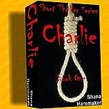 Charlie (Twelve Terrifying Tales for 2011)