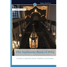The Sephardic Book of Why: A Guide to Sephardic Jewish Traditions and Customs