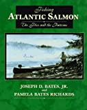 Fishing Atlantic Salmon, Joseph D. Bates and Pamela B. Richards, 0811706362