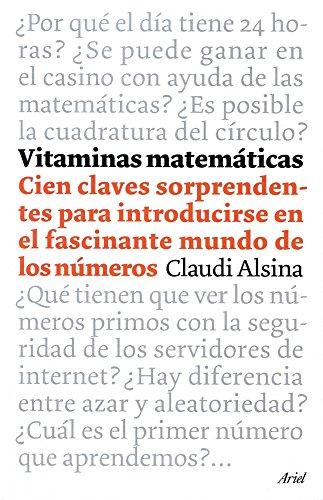 Vitaminas matemáticas: 100 claves sorprendentes para introducirse en el fascinante mundo de los números (