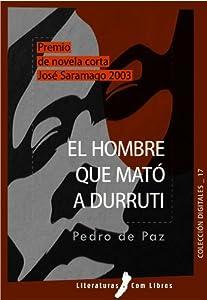 El hombre que mató a Durruti (Spanish Edition)