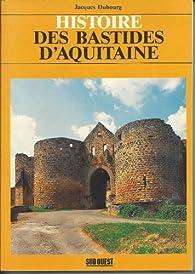 Histoire des bastides d'Aquitaine par Jacques Dubourg