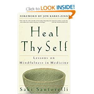 Heal Thy Self: Lessons on Mindfulness in Medicine Saki Santorelli
