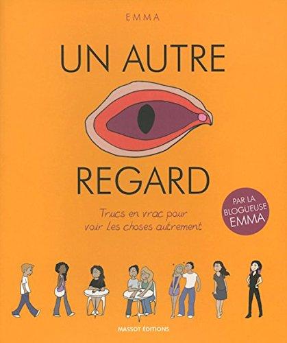 Un autre regard - trucs en vrac pour voir les choses autrement (French Edition)