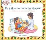 Do I Have to Go to the Hospital?: A First Look at Going To the Hospital (A First Look at...Series)