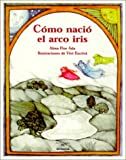 Como Nacio El Arco Iris / How the Rainbow Came to Be (Cuentos Para Todo El Ano / Stories the Year 'round) (Cuentos Para Todo el Ano (Little Books)) (Spanish Edition) by Alma Flor Ada (1999-07-07)