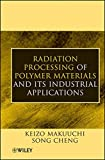 Radiation Processing of Polymer Materials and itsIndustrial Applications