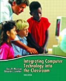 Integrating Computer Technology into the Classroom, Gary R. Morrison and Deborah L. Lowther, 0131421166