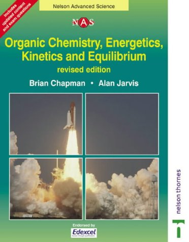 Organic Chemistry, Energetics, Kinetics & Equilibrium (Nelson Advanced Science)