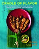 Cradle of Flavor: Home Cooking from the Spice Islands of Indonesia, Singapore and Malaysia