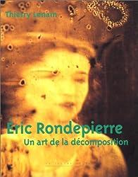 Eric Rondepierre : Un art de la décomposition