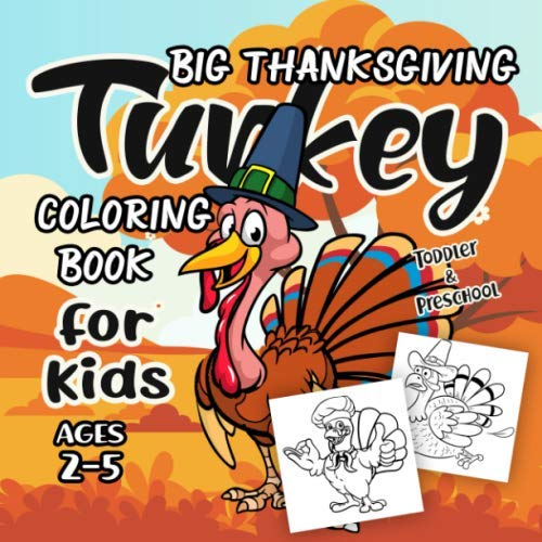 Big Thanksgiving Turkey Coloring Book for Kids Ages 2-5: A Collection of Fun and Easy Happy Thanksgiving Turkey Coloring Pages for Kids, Toddlers and Preschool